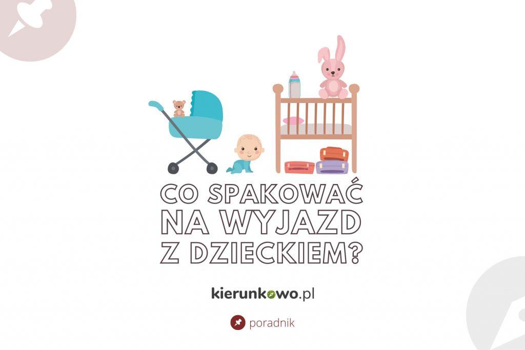 Co spakować na wyjazd z dzieckiem lista rzeczy do zabrania z dzieckiem